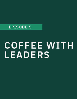 Coffee with Leaders: Episode Five – Dr. Bruce Freeman