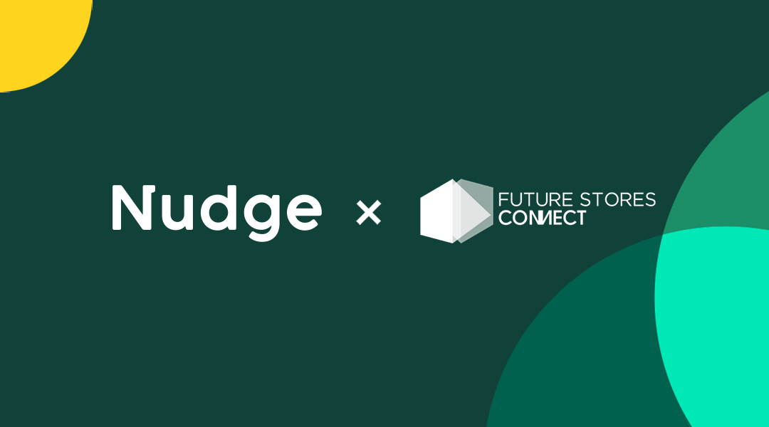 Blog feature - Nudge x Future Stores Connect